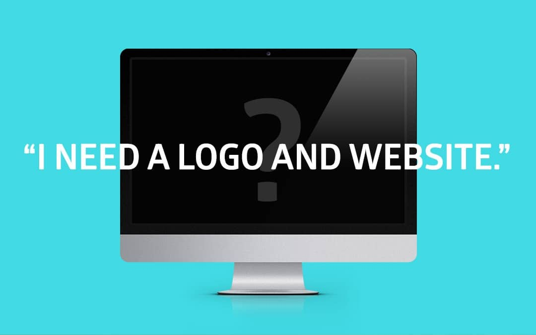 """I need a logo and website design!""… When you really need a brand."
